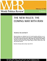 The Coming War With Iran (The New Rules, by Thomas P.M. Barnett)
