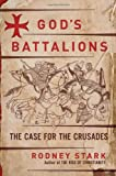 Image of God's Battalions: The Case for the Crusades