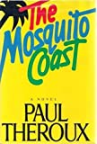 Paul Theroux The Mosquito Coast: A Novel