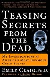 Teasing Secrets from the Dead: My Investigations at America's Most Infamous Crime Scenes (1400049237) by Emily Craig