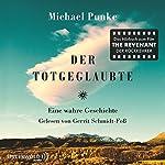 Der Totgeglaubte: Eine wahre Geschichte | Michael Punke