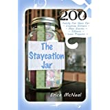 The Staycation Jar: 200 Family Fun Ideas For Creative Meals, Main Events, Silliness, Love Projects ~ Erica McNeal