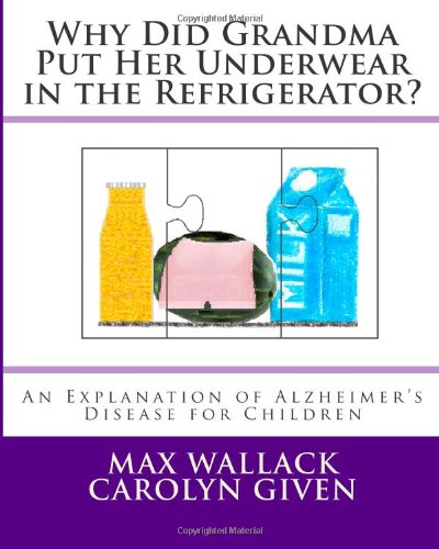 Why Did Grandma Put Her Underwear In The Refrigerator?: An Explanation Of Alzheimer'S Disease For Children front-23856