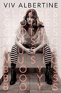 Book Cover: Clothes, Clothes, Clothes. Music, Music, Music. Boys, Boys, Boys.: A Memoir