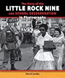 img - for The Story of the Little Rock Nine and School Desegregation in Photographs (The Story of the Civil Rights Movement in Photographs) by Aretha David (2014-01-01) Library Binding book / textbook / text book