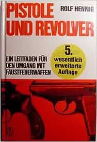 Pistole und Revolver: Ein Leitfaden fur den gebrauchsmassigen