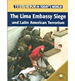 The Lima Embassy Siege And Latin American Terrorism (Terrorism in Today's World) (0836865642) by Brewer, Paul