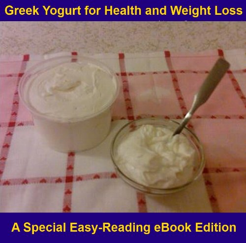 Greek Yogurt for Health and Weight Loss (Includes Instructions for Making it at Home!)