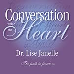 Conversation with the Heart: The Path to Extreme Freedom | Lise Janelle