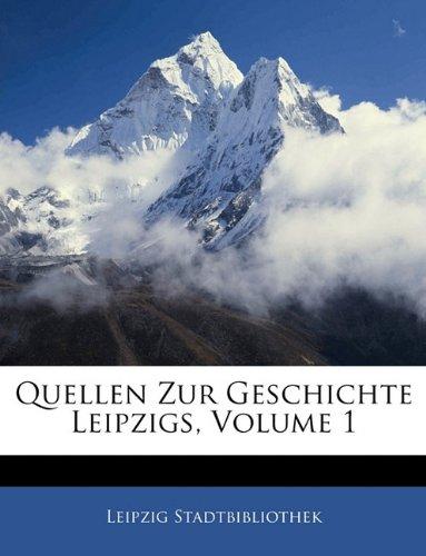 Quellen Zur Geschichte Leipzigs, Erster Band