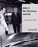 John Z, the Delorean & Me: Tales from an Insider