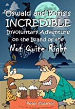 Oswald and Boris's Incredible Involuntary Adventure (on the Island of the Not Quite Right)