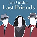 Last Friends: Old Filth Trilogy, Book 3 Audiobook by Jane Gardam Narrated by Roger Watson