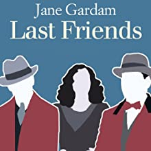 Last Friends: Old Filth Trilogy, Book 3 (       UNABRIDGED) by Jane Gardam Narrated by Roger Watson