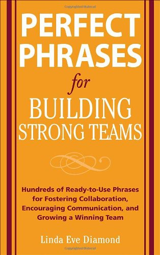 Perfect Phrases for Building Strong Teams: Hundreds of...
