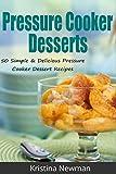 Pressure Cooker:  50 Pressure Cooker Desserts - Simple and Delicious Pressure Cooker Dessert Recipes