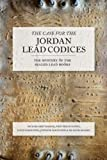 img - for The Case for the Jordan Lead Codices: The Mystery of the Sealed Books book / textbook / text book