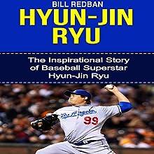 Hyun-Jin Ryu: The Inspirational Story of Baseball Superstar Hyun-Jin Ryu (       UNABRIDGED) by Bill Redban Narrated by Michael Pauley