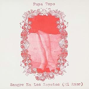 Papa Topo - Sangre En Los Zapatos - Amazon.com Music