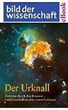 Der Urknall. Zeitreise durch den Kosmos - vom Feuerball zu den ersten Galaxien