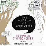 The Museum of Curiosity: Complete Series 5  by BBC Narrated by John Lloyd, Jimmy Carr