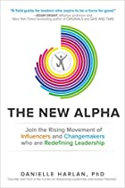 The New Alpha: Join The Rising Movement Of Influencers And Changemakers Who Are Redefining Leadership