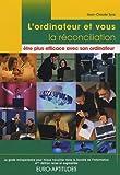 echange, troc Jean-Claude Syre - L'ordinateur et vous, la réconciliation : être plus efficace avec son ordinateur : Le guide indispensable pour mieux travaill