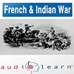 The French and Indian War AudioLearn Study Guide (AudioLearn US History Series) |  AudioLearn Editors