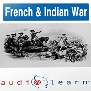 The French and Indian War AudioLearn Study Guide (AudioLearn US History Series) Audiobook