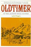 img - for Oldtimer of the Jackson Hole Country of Wyoming: A Story of Mountain Men for Men Only book / textbook / text book