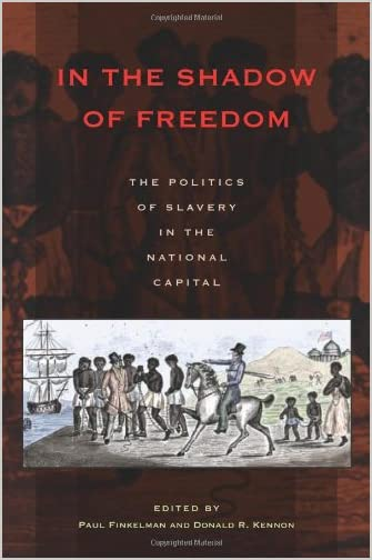 In the shadow of freedom : the politics of slavery in the national capital