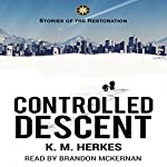 Controlled Descent: Restoration Adventures, Book 1 | K. M. Herkes