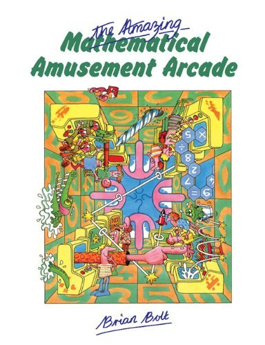 By Brian Bolt - The Amazing Mathematical Amusement Arcade, by Brain Bolt Brian Bolt