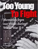 img - for Too Young to Fight: Memories from Our Youth During World War II book / textbook / text book