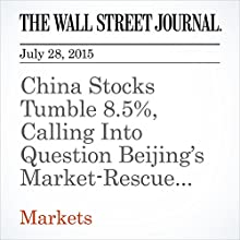 China Stocks Tumble 8.5%, Calling Into Question Beijing's Market-Rescue Effort (       UNABRIDGED) by Lingling Wei, Chao Deng Narrated by Ken Borgers