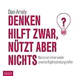 Denken hilft zwar, nützt aber nichts: Warum wir immer wieder unvernünftige Entscheidungen treffen | Dan Ariely