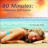 80 Minutes: Hawaiian Surf Guitar (For Massage Music, Yoga Music, Spa, New Age & Relaxation)