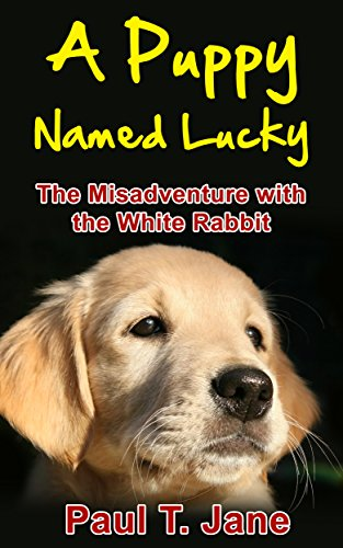 Books for Kids: A Puppy Named Lucky: The Misadventure with the White Rabbit (Bedtime Stories for Kids ages 3-8, Children
