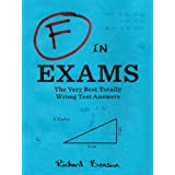 F in Exams: The Very Best Totally Wrong Test Answers ~ Richard Benson