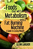 img - for Foods That Will Turn Your Metabolism Into a Fat Burning Machine: A Guide on How to Lose Weight book / textbook / text book