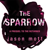 The Sparrow: A Prequel to 'The Returned' | Jason Mott