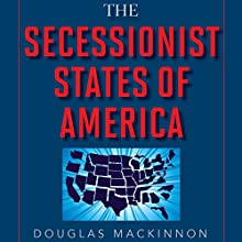 The Secessionist States of America: The Blueprint for Creating a Traditional Values Country...Now (       UNABRIDGED) by Douglas MacKinnon Narrated by Bill Thatcher