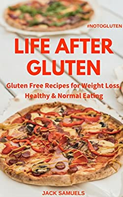 Life after Gluten: Gluten Free Recipes for Weight Loss, Healthy & Normal Eating #NOTOGLUTEN
