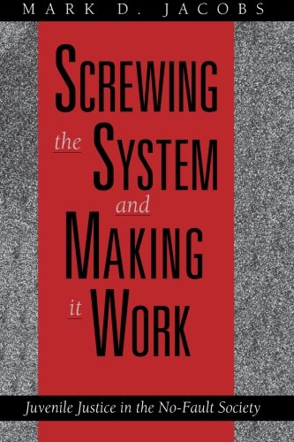 Screwing the System and Making it Work: Juvenile Justice...