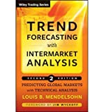 img - for [(Trend Forecasting with Intermarket Analysis: Predicting Global Markets with Technical Analysis )] [Author: Louis B. Mendelsohn] [May-2008] book / textbook / text book