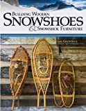 """Building Wooden Snowshoes & Snowshoe Furniture: Winner of """"Legendary Maine Guide"""" Award"""