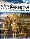 Building Wooden Snowshoes & Snowshoe...