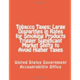 Tobacco Taxes: Large Disparities in Rates for Smoking Products Trigger Significant Market Shifts to Avoid Higher Taxesby United States...