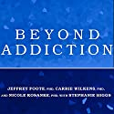 Beyond Addiction: How Science and Kindness Help People Change Audiobook by Jeffrey Foote, PhD, Carrie Wilkens, PhD, Nicole Kosanke, PhD, Stephanie Higgs, PhD Narrated by Randye Kaye