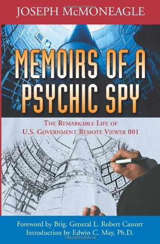 Memoirs of a Psychic Spy: The Remarkable Life of U.S. Government Remote Viewer 001: Joseph McMoneagle, Edwin C. May, L. Robert Castorr: 9781571744821: Amazon.com: Books